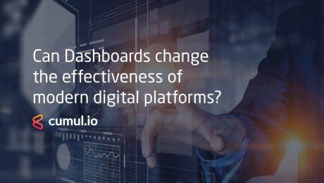 Can Dashboards change the effectiveness of modern digital platforms?
