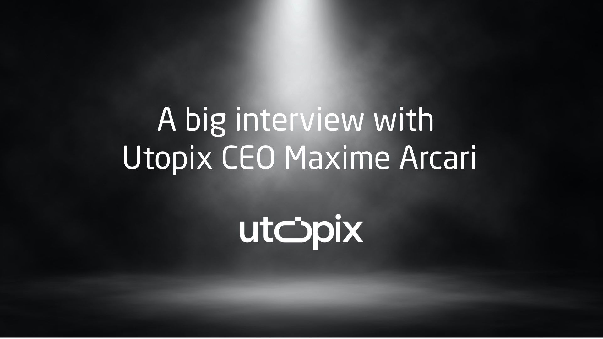 A big interview with Utopix CEO Maxime Arcari