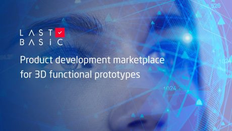 LastBasic startup - a product development marketplace for 3D functional prototypes