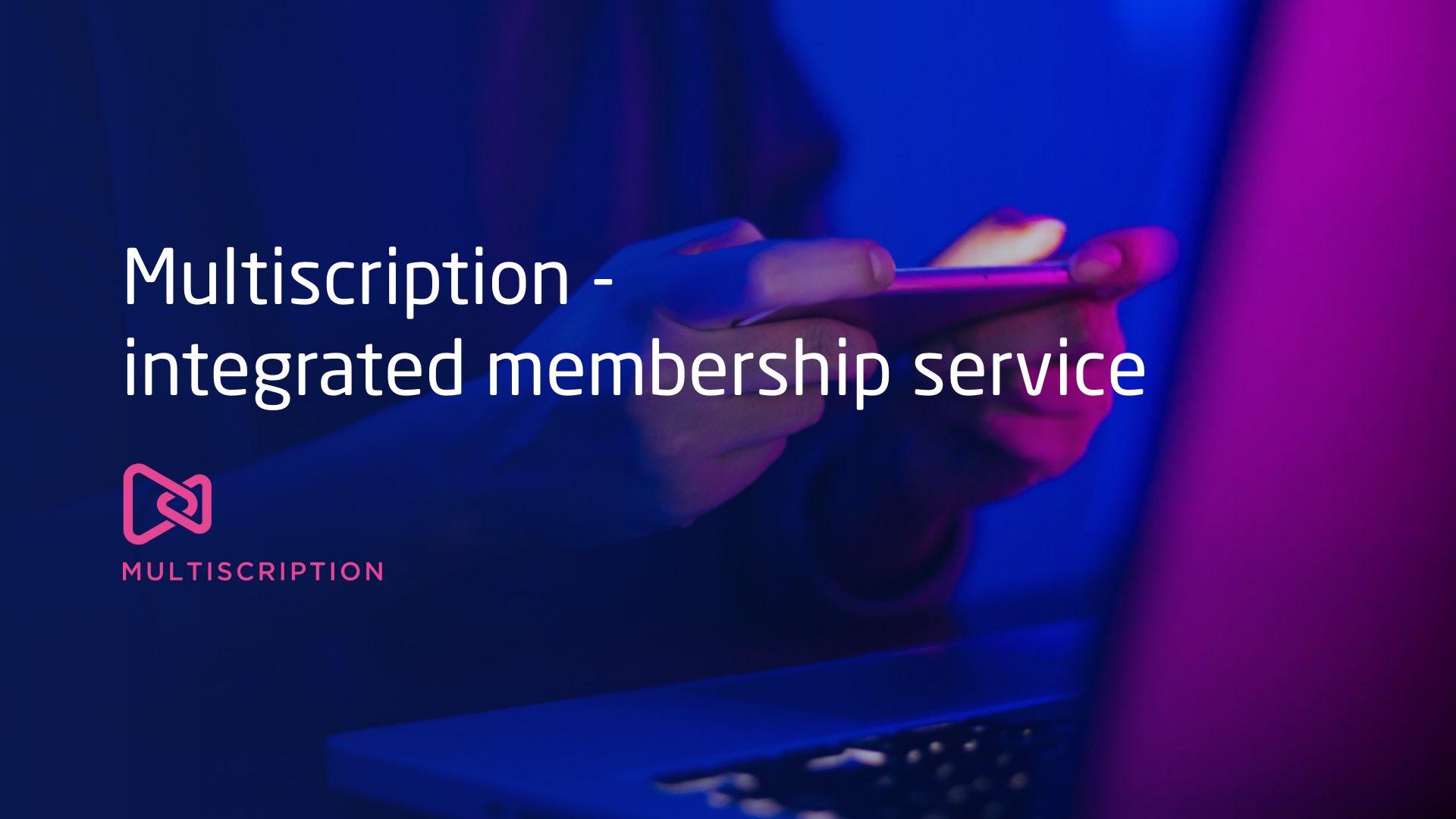 Multiscription - integrated membership service